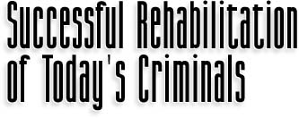 Successful Rehabilitation of Today's Criminals
