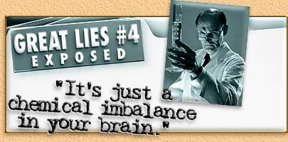 Great Lies #04 Exposed:''It's just a chemical imbalance in your brain.''